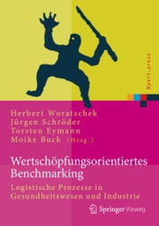 Wertschöpfungsorientiertes Benchmarking - Logistische Prozesse in Gesundheitswesen und Industrie ebook by Kobo.Web.Store.Products.Fields.ContributorFieldViewModel