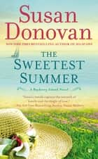 The Sweetest Summer - A Bayberry Island Novel ebook by Susan Donovan