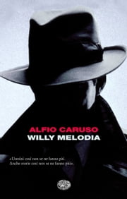 Willy Melodia ebook by Alfio Caruso