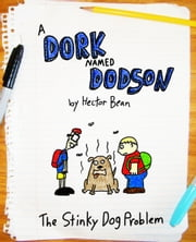 A Dork Named Dodson: The Stinky Dog Problem 電子書 by Hector Bean