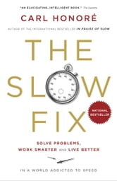 The Slow Fix - Solve Problems, Work Smarter and Live Better in a World Addicted to Speed ebook by Carl Honore