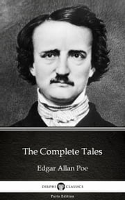 The Complete Tales by Edgar Allan Poe - Delphi Classics (Illustrated) ebook by Edgar Allan Poe, Delphi Classics