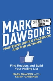 Mastering Simple Facebook Ads For Authors ebook by Mark J Dawson, Kerry Gardiner
