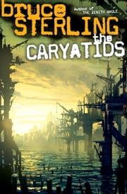 The Caryatids ebook by Bruce Sterling