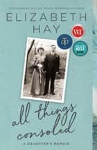 All Things Consoled - A daughter's memoir ebook by