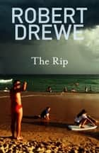 The Rip ebook by Robert Drewe