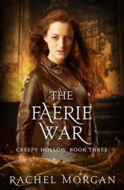 The Faerie War (Creepy Hollow, #3) ebook by Rachel Morgan