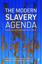 The modern slavery agenda - Policy, politics and practice eBook by Craig, Gary, Balch,...