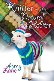 Knitter in His Natural Habitat ebook by Amy Lane,Catt Ford