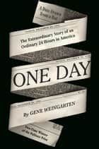One Day - The Extraordinary Story of an Ordinary 24 Hours in America eBook by Gene Weingarten