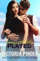 Irresistibly Played ebook by Victoria Pinder