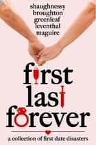 First Last Forever ebook by K C Maguire, Mandy Broughton, Ellen Leventhal,...