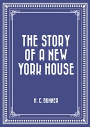 The Story of a New York House ebook by H. C. Bunner