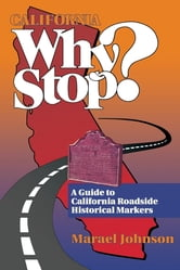 California Why Stop? - A Guide to California Roadside Historical Markers ebook by Marael Johnson