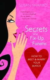 Secrets of a Fix-up Fanatic - How to Meet & Marry Your Match ebook by Susan Shapiro