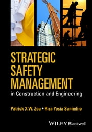 Strategic Safety Management in Construction and Engineering ebook by Riza Yosia  Sunindijo,Patrick X. W. Zou