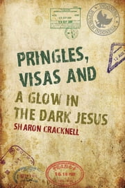Pringles, Visas and a Glow in the Dark Jesus ebook by Sharon Cracknell