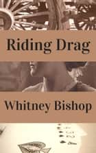Riding Drag ebook by Whitney Bishop