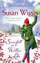 Snowfall at Willow Lake (The Lakeshore Chronicles, Book 4) ebook by Susan Wiggs