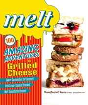 Melt: 100 Amazing Adventures in Grilled Cheese ebook by Shane Sanford Kearns