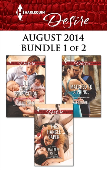 Harlequin Desire August 2014 - Bundle 1 of 2 - The Fiancée Caper\The Nanny Proposition\Matched to a Prince ebook by Maureen Child,Rachel Bailey,Kat Cantrell