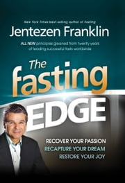 The Fasting Edge - Recover Your Passion. Recapture Your Dream. Restore Your Joy ebook by Jentezen Franklin