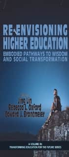 ReEnvisioning Higher Education - Embodied Pathways to Wisdom and Social Transformation ebook by Jing Lin, Rebecca L. Oxford, Edward J. Brantmeier