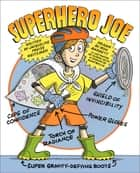 Superhero Joe ebook by Jacqueline Preiss Weitzman,Ron Barrett