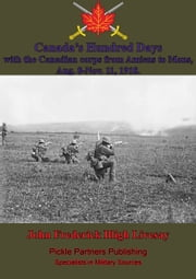 Canada's Hundred Days; With The Canadian Corps From Amiens To Mons, Aug. 8-Nov. 11, 1918. ebook by John Frederick Bligh Livesay