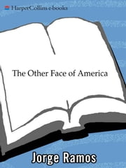 The Other Face of America - Chronicles of the Immigrants Shaping Our Future ebook by Jorge Ramos