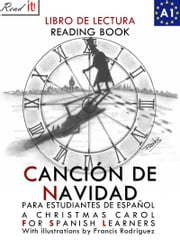 Canción de Navidad para estudiantes de español - A Christmas Carol for Spanish learners. Reading Book Level A1 Beginners ebook by J.A. Bravo, Francis Rodriguez