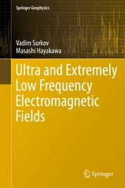 Ultra and Extremely Low Frequency Electromagnetic Fields ebook by Vadim Surkov,Masashi Hayakawa