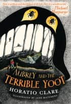 Aubrey and the Terrible Yoot ebook by Horatio Clare