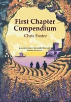 First Chapter Compendium: A complete starter kit bundle filled with fantasy and poetry ebook by Chris Foster