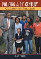 Policing in the 21St Century - Community Policing ebook by Dr. Lee P. Brown