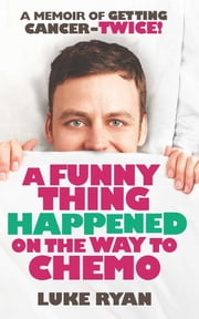 A Funny Thing Happened on the Way to Chemo ebook by Luke Ryan