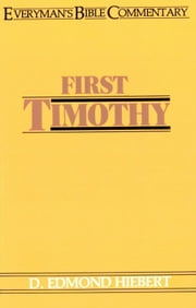 First Timothy- Everyman's Bible Commentary ebook by D Edmond Hiebert