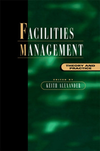Facilities Management - Theory and Practice ebook by