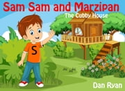 Sam Sam and Marzipan The Cubby House - Pre-School Kids Picture Story Book, #1 ebook by Dan Ryan