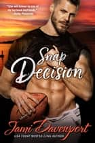 Snap Decision - A Steelheads Football Classic ebook by Jami Davenport