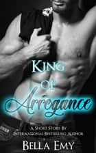 King of Arrogance ebook by Bella Emy