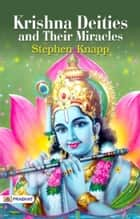 Krishna Deities and Their Miracles ebook by Stephen Knapp
