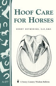 Hoof Care for Horses - (Storey's Country Wisdom Bulletin A-277) ebook by Henry Heymering, C.J.F., R.M.F.