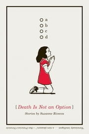 Death Is Not an Option: Stories ebook by Suzanne Rivecca