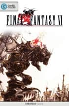 Final Fantasy VI - Strategy Guide ebook by GamerGuides.com