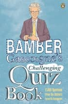 Bamber Gascoigne's Challenging Quiz Book ebook by Bamber Gascoigne