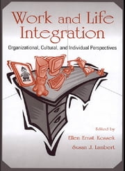 Work and Life Integration - Organizational, Cultural, and Individual Perspectives ebook by Ellen Ernst Kossek,Susan J. Lambert