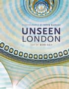 Unseen London ebook by Peter Dazeley, Mark Daly