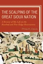 The Scalping of the Great Sioux Nation ebook by Philip E. Davis