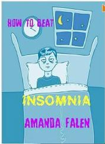 Insomnia - How To Beat It ebook by Amanda  Falen